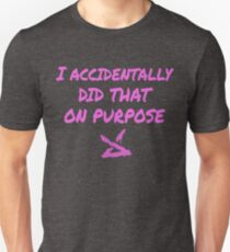 Jinx LOL - I accidentally did that on purpose Unisex T-Shirt