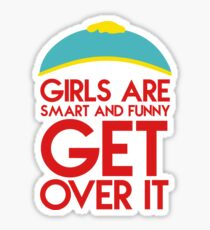 """Cartman's quote """"Girls are smart and funny, get over it"""" Sticker"""