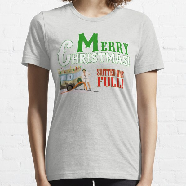 Merry Christmas Shitter Was Full Essential T-Shirt