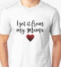 I got it from my Mama Unisex T-Shirt