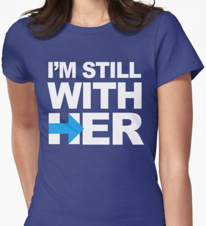 I'm Still With Her Womens Fitted T-Shirt