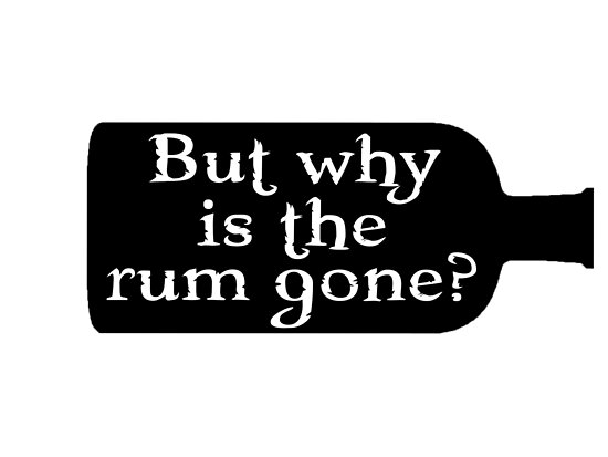 "Why Is The Rum Gone Quote: But Why Is The Rum Gone? "" Posters"