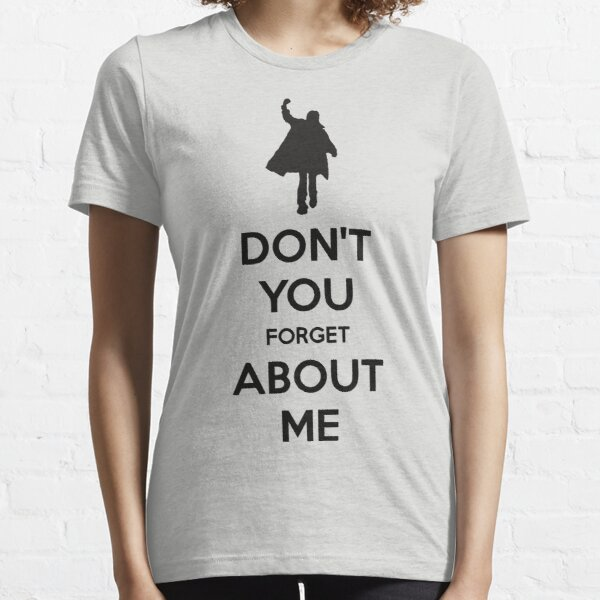 Don't you forget about me Essential T-Shirt
