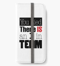 You Lied - There is an I in TEAM iPhone Wallet/Case/Skin
