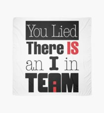 You Lied - There is an I in TEAM Scarf