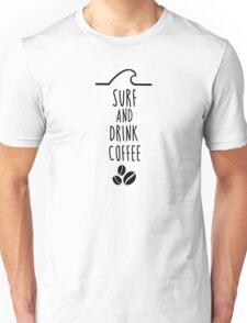 Surf and drink coffee Unisex T-Shirt