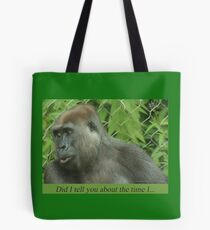 Did I tell you about the time I... Tote Bag