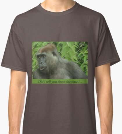 Did I tell you about the time I... Classic T-Shirt