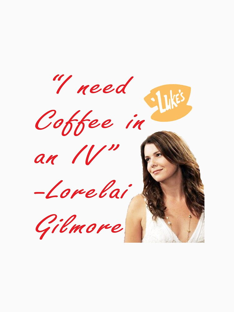 Lorelai Gilmore Quote Unisex TShirt By Mercy60 Redbubble Adorable Lorelai Gilmore Quotes