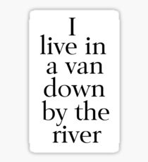 I Live in a Van Down by the River Sticker