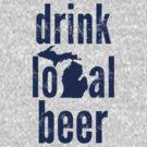 Drink Local Beer (MI) by uncmfrtbleyeti