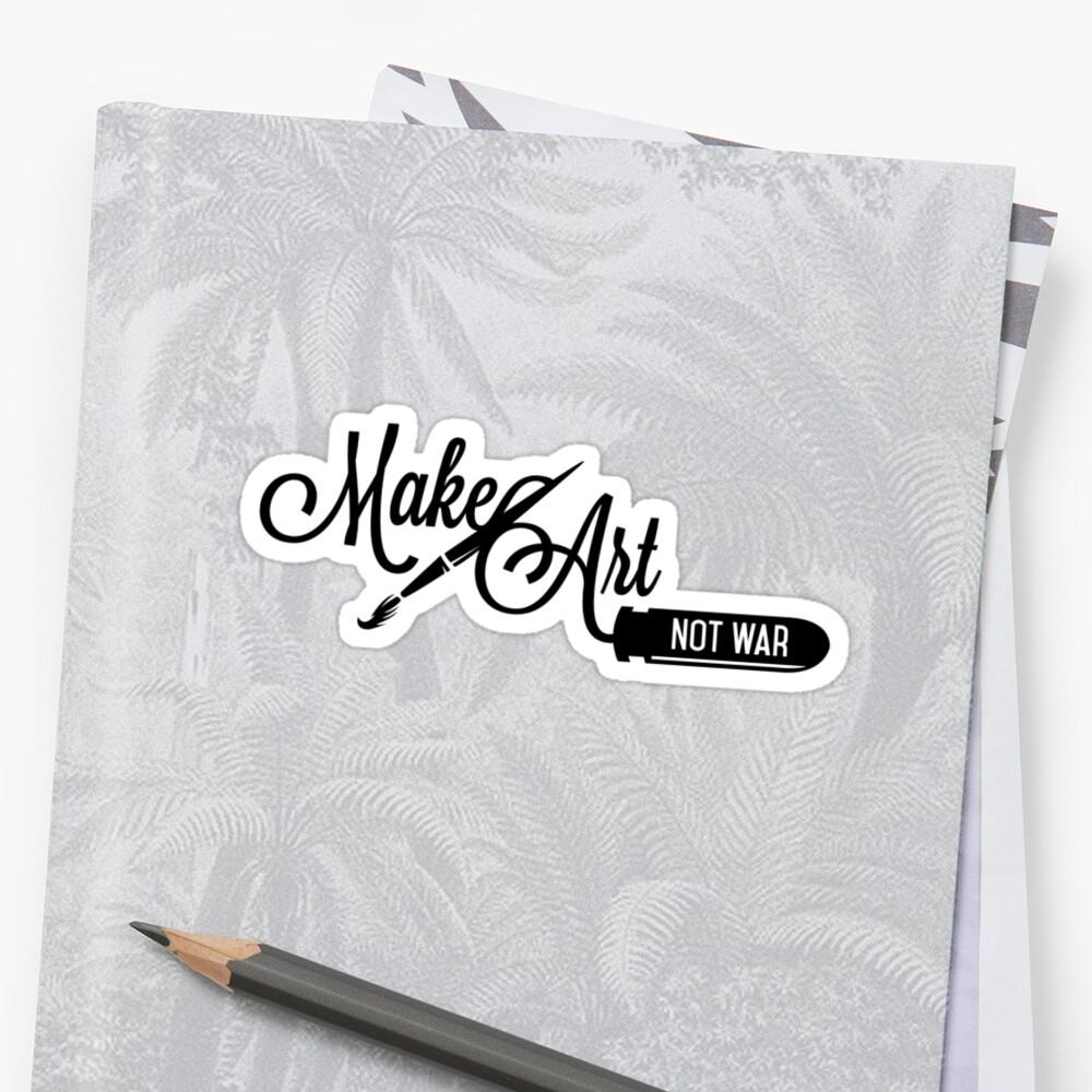 Make Art - Not War  by HBgraphics
