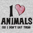 I love animals so I don't eat them by Boogiemonst