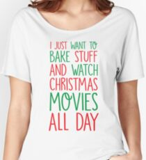 Bake Stuff And Watch Christmas Movies Women's Relaxed Fit T-Shirt