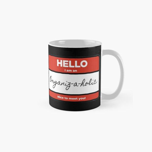 Hello I am an Organiz-a-holic / organization humour Classic Mug