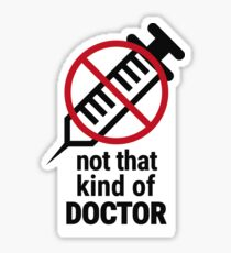 Not that kind of doctor (PhD) Sticker