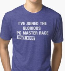 I've Joined the Pc Master Race Have You? Tri-blend T-Shirt