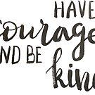 Have courage and be kind - calligraphic print by Anastasiia Kucherenko