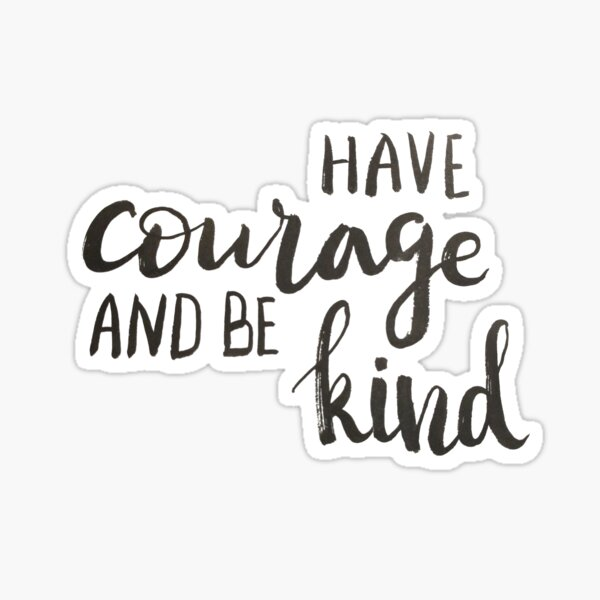 Have courage and be kind - calligraphic print Sticker
