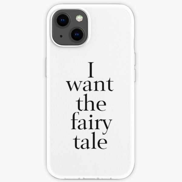 I Want the Fairy Tale iPhone Soft Case
