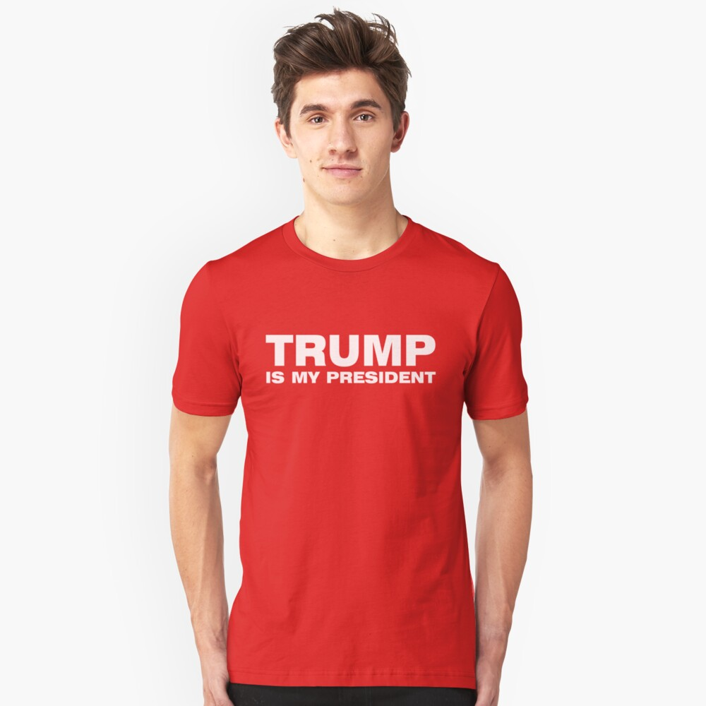 TRUMP IS MY PRESIDENT Unisex T-Shirt Front