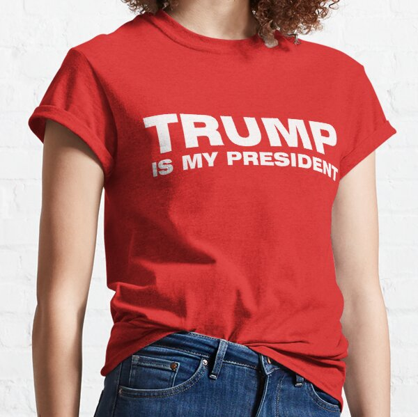 TRUMP IS MY PRESIDENT Classic T-Shirt
