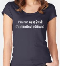 I'm not weird, I'm limited edition! Women's Fitted Scoop T-Shirt