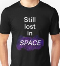 Still lost in SPACE Unisex T-Shirt