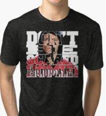 Don't Be Scared Homie! Tri-blend T-Shirt