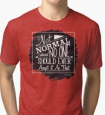 This is Not Normal Tri-blend T-Shirt