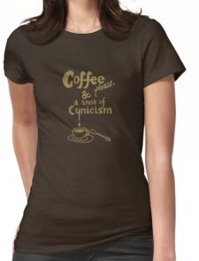 Coffee please, and a shot of cynicism Womens Fitted T-Shirt