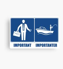 Work Is Important, Fishing Is Importanter Canvas Print