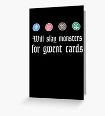 Will slay monsters for gwent cards Greeting Card
