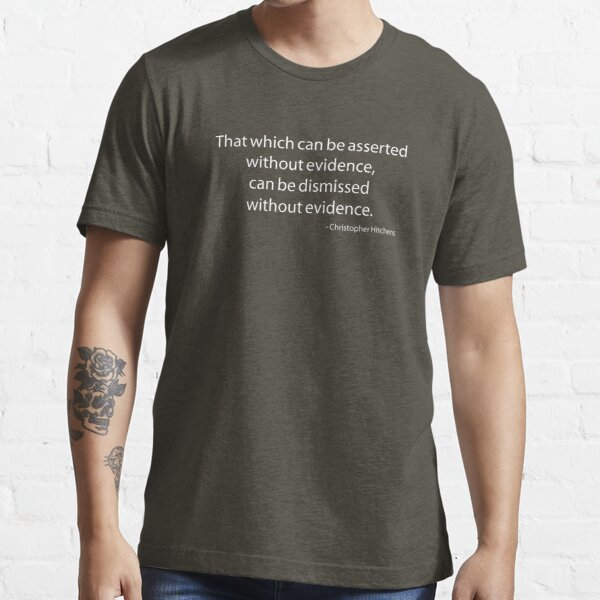 """Hitchens """"That which can be asserted..."""" Essential T-Shirt"""