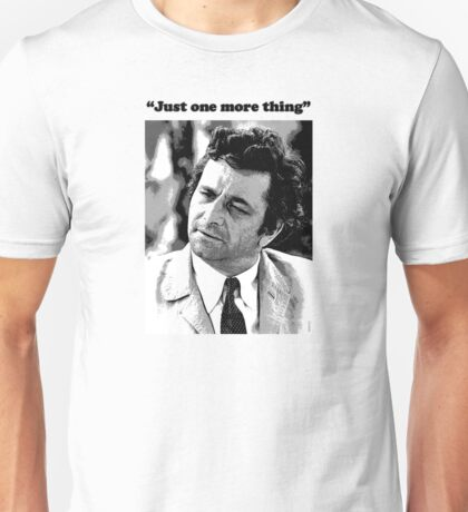 "Columbo - ""Just one more thing"" Unisex T-Shirt"