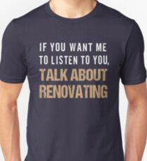 Talk About Renovating Unisex T-Shirt