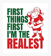 First Things First I'm The Realest Santa Christmas Funny Photographic Print
