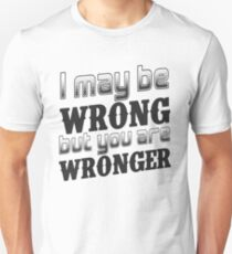 I may be wrong, but you are wronger.  Grammar humor.  T-Shirt