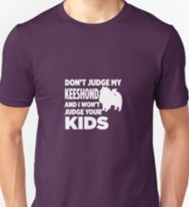 Don't Judge My Keeshond & I Won't Judge Your Kids T-Shirt