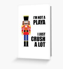 I'M NOT A PLAYA - I JUST CRUSH A LOT Greeting Card