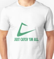 Just Catch 'Em All. T-Shirt