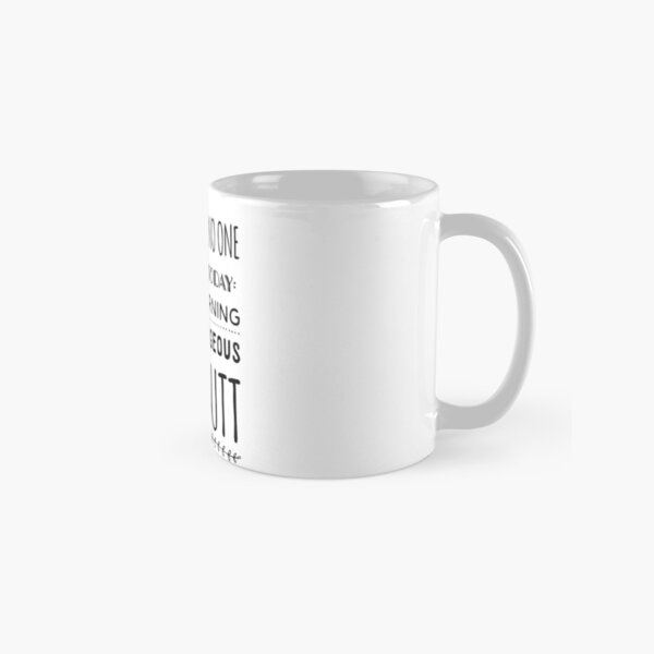 Just In Case No One Told You Today Good Morning You're Gorgeous Nice Butt Classic Mug