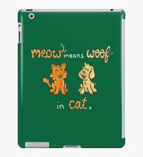 Meow Means Woof in Cat iPad Case/Skin