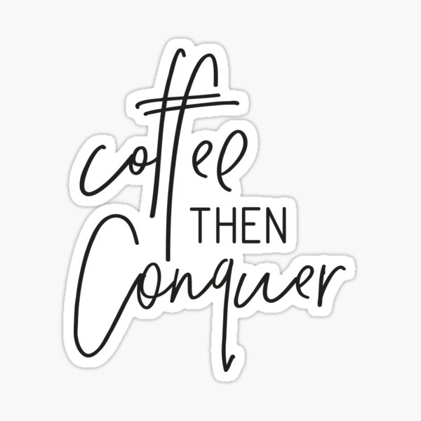MINI MOTIVATOR COLLECTION - COFFEE THEN CONQUER Sticker
