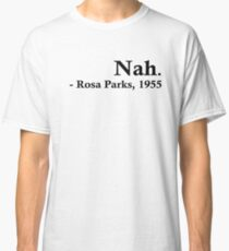 Rosa Parks – Nah. Classic T-Shirt