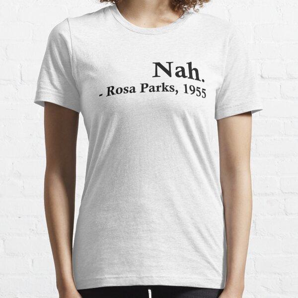 Rosa Parks – Nah. Essential T-Shirt