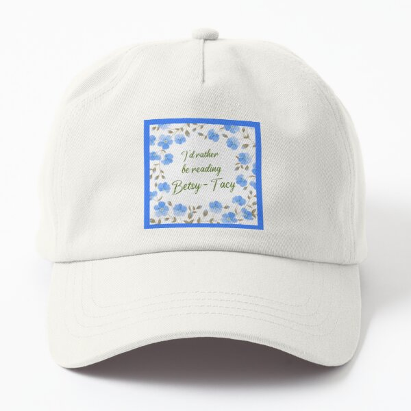 I'd rather be reading Betsy-Tacy - forget-me-nots Dad Hat
