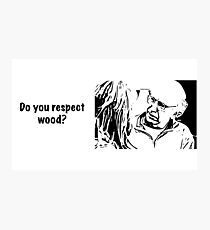 Do you respect wood? Photographic Print