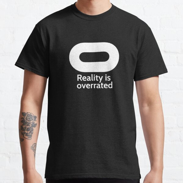 Oculus - Reality is Overrated Classic T-Shirt