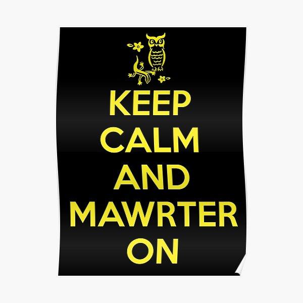 Keep Calm and Mawrter On Poster